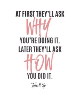 At First They'll Ask WHY You're Doing It. Later They'll Ask HOW You Did It.